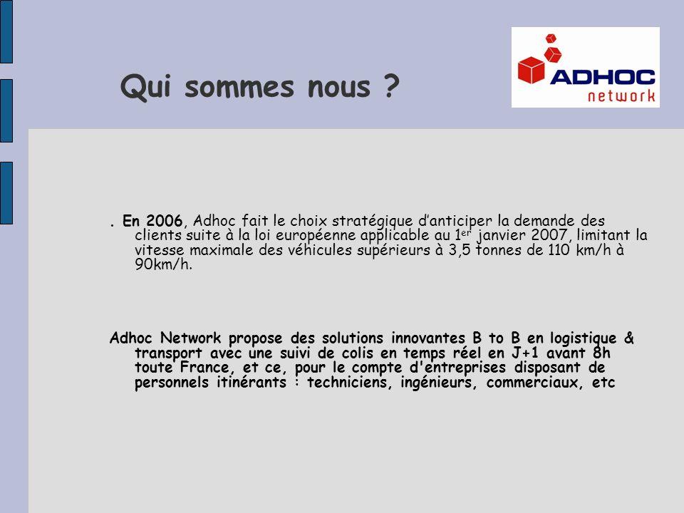 Qui sommes nous ?. En 2006, Adhoc fait le choix stratégique danticiper la demande des clients suite à la loi européenne applicable au 1 er janvier 200