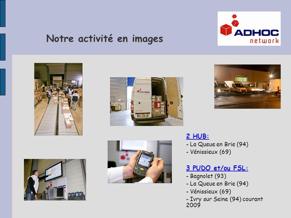 Notre activité en images 2 HUB: - La Queue en Brie (94) - Vénissieux (69) 3 PUDO et/ou FSL: - Bagnolet (93) - La Queue en Brie (94) - Vénissieux (69) - Ivry sur Seine (94) courant 2009