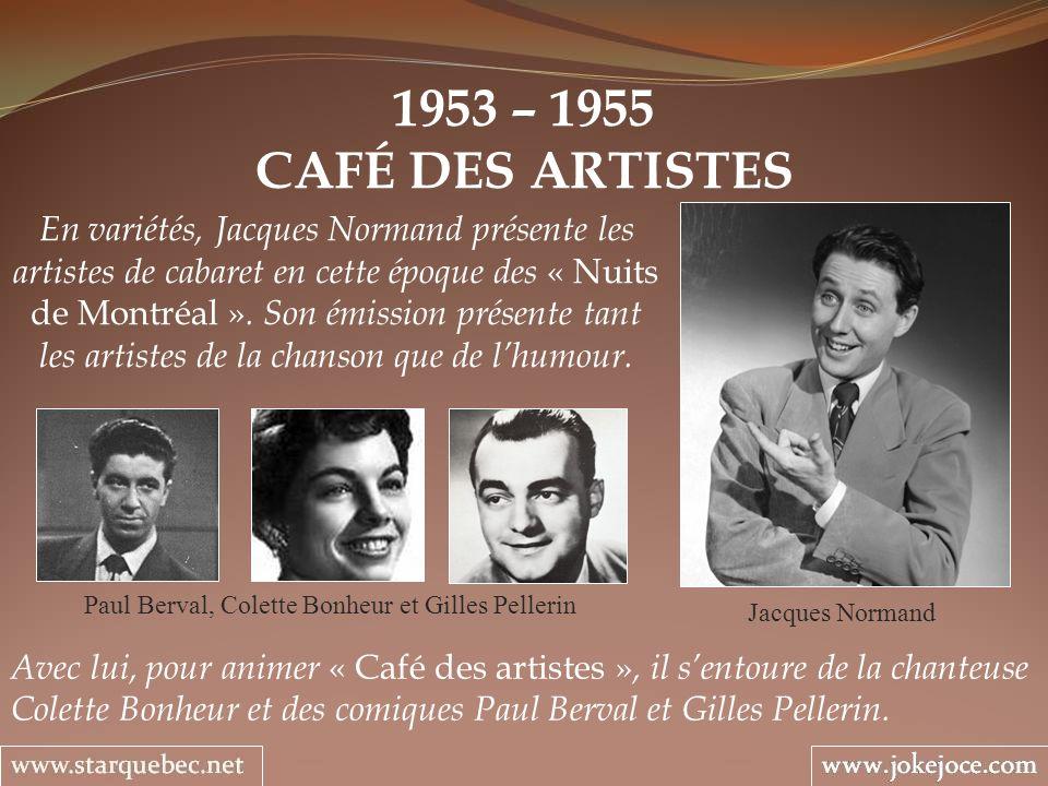 1953 – 1955 CAFÉ DES ARTISTES En variétés, Jacques Normand présente les artistes de cabaret en cette époque des « Nuits de Montréal ».