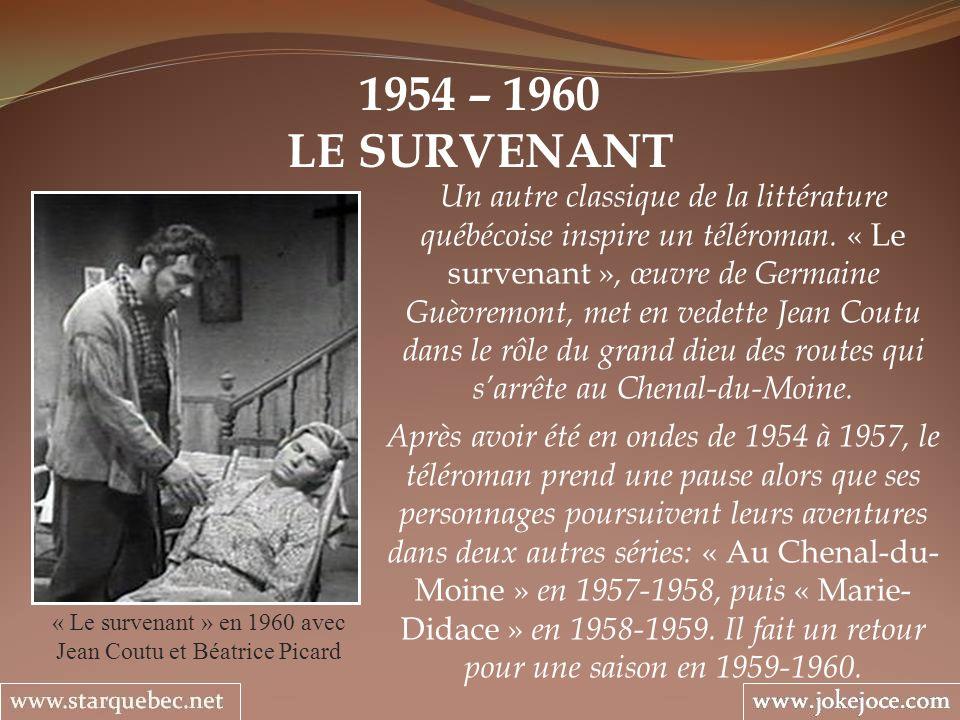 1954 – 1960 LE SURVENANT « Le survenant » en 1960 avec Jean Coutu et Béatrice Picard Un autre classique de la littérature québécoise inspire un téléroman.