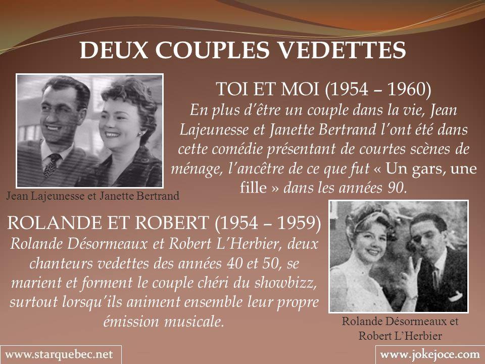 DEUX COUPLES VEDETTES TOI ET MOI (1954 – 1960) En plus dêtre un couple dans la vie, Jean Lajeunesse et Janette Bertrand lont été dans cette comédie présentant de courtes scènes de ménage, lancêtre de ce que fut « Un gars, une fille » dans les années 90.