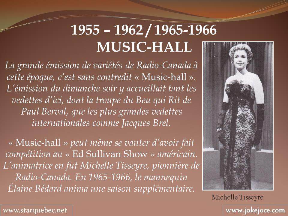 1955 – 1962 / 1965-1966 MUSIC-HALL Michelle Tisseyre La grande émission de variétés de Radio-Canada à cette époque, cest sans contredit « Music-hall ».