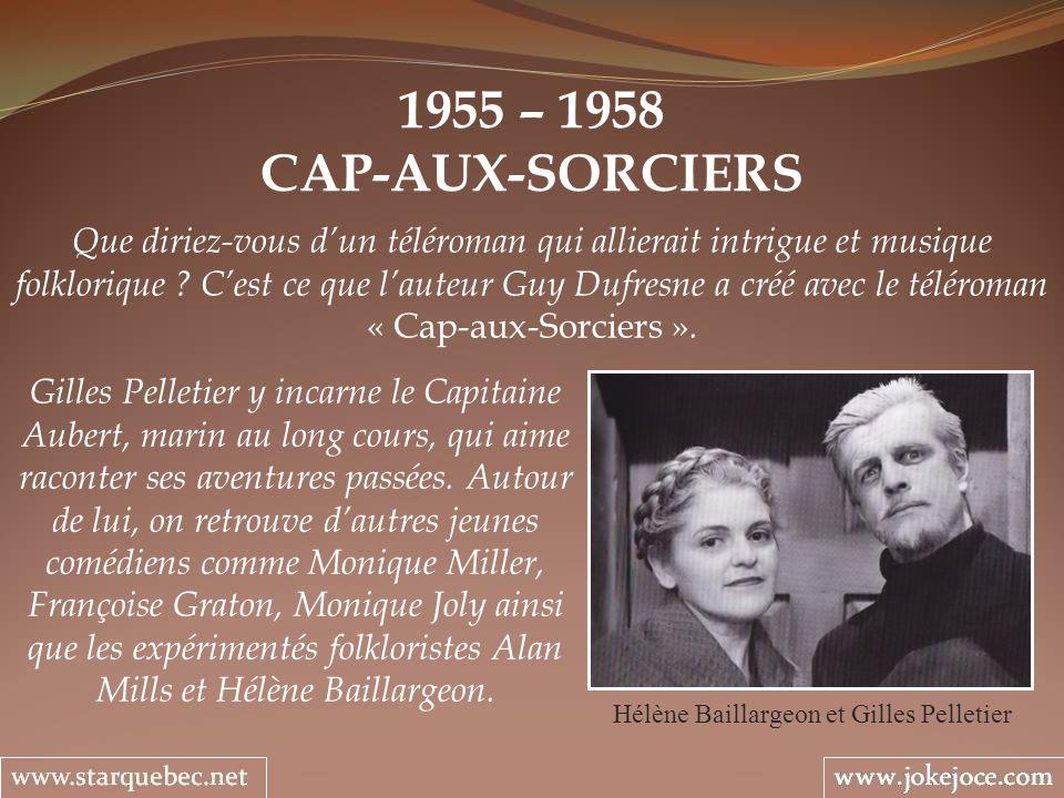 1955 – 1958 CAP-AUX-SORCIERS Que diriez-vous dun téléroman qui allierait intrigue et musique folklorique .