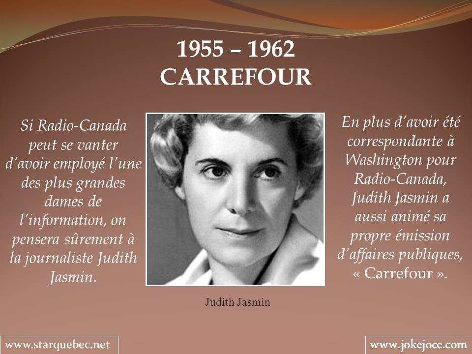 1955 – 1962 CARREFOUR Judith Jasmin Si Radio-Canada peut se vanter davoir employé lune des plus grandes dames de linformation, on pensera sûrement à la journaliste Judith Jasmin.
