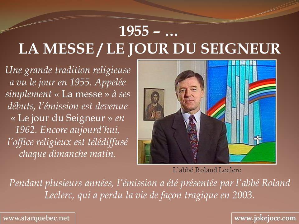 1955 – … LA MESSE / LE JOUR DU SEIGNEUR Labbé Roland Leclerc Une grande tradition religieuse a vu le jour en 1955.