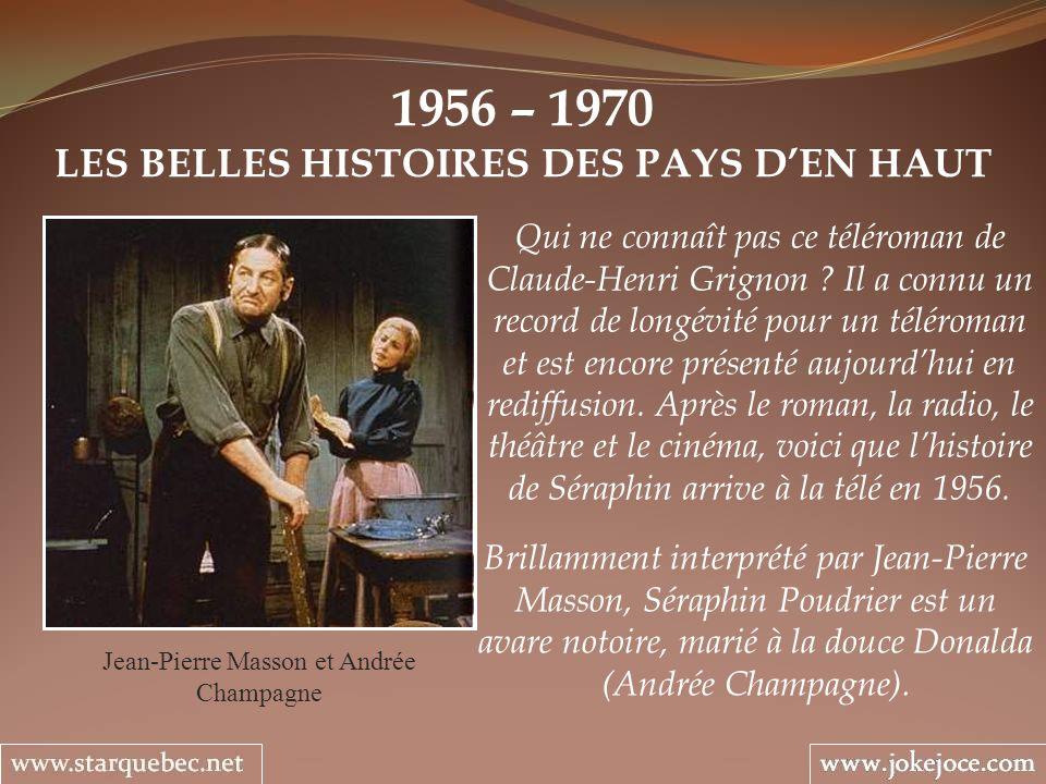 1956 – 1970 LES BELLES HISTOIRES DES PAYS DEN HAUT Jean-Pierre Masson et Andrée Champagne Qui ne connaît pas ce téléroman de Claude-Henri Grignon .