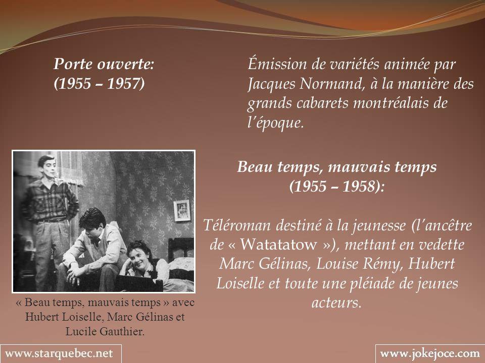 Beau temps, mauvais temps (1955 – 1958): Téléroman destiné à la jeunesse (lancêtre de « Watatatow » ), mettant en vedette Marc Gélinas, Louise Rémy, Hubert Loiselle et toute une pléiade de jeunes acteurs.