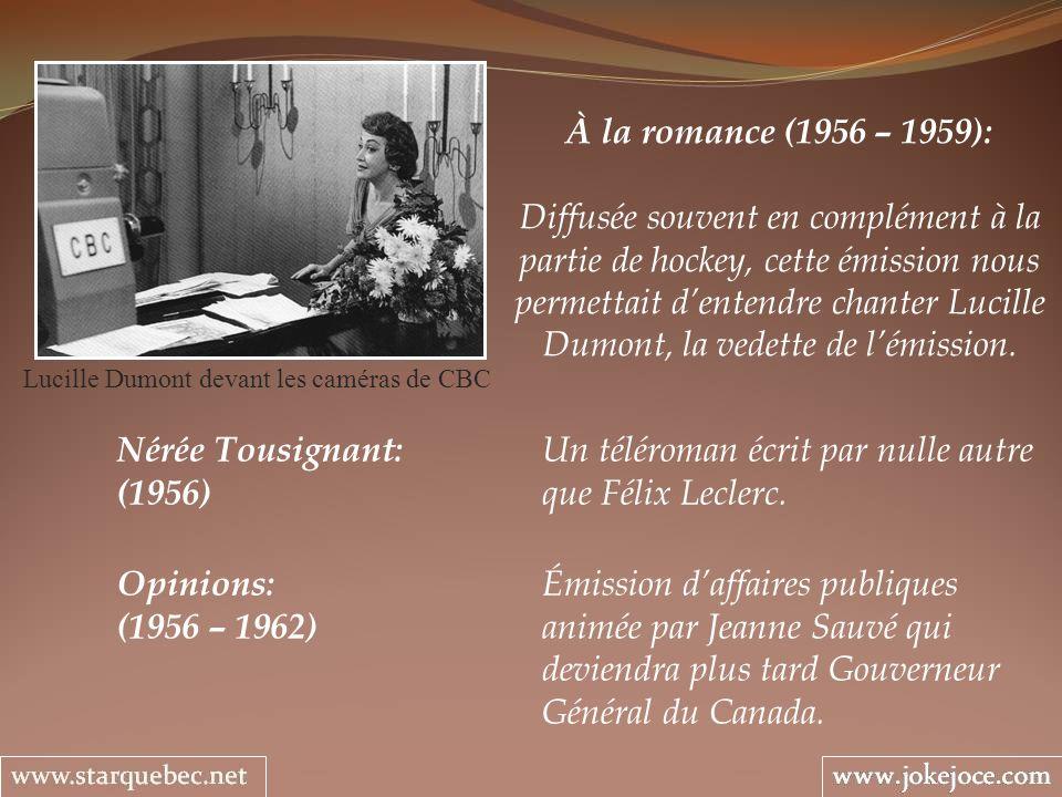 À la romance (1956 – 1959): Diffusée souvent en complément à la partie de hockey, cette émission nous permettait dentendre chanter Lucille Dumont, la vedette de lémission.