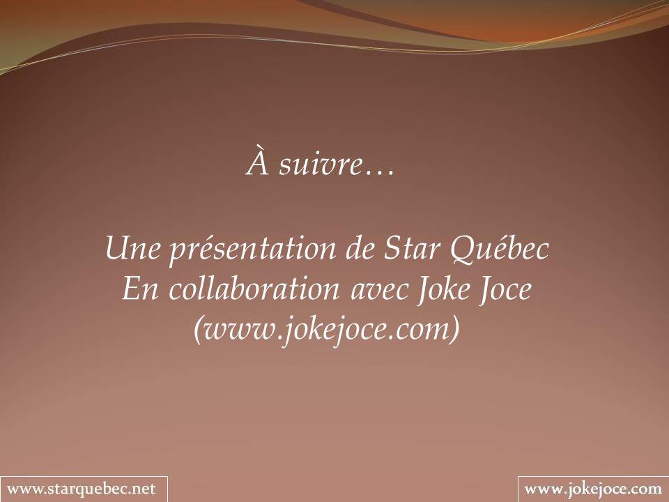 Une présentation de Star Québec En collaboration avec Joke Joce (www.jokejoce.com) À suivre…