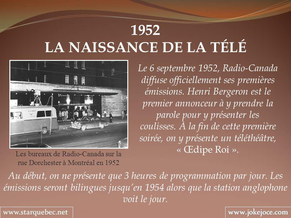 1952 LA NAISSANCE DE LA TÉLÉ Les bureaux de Radio-Canada sur la rue Dorchester à Montréal en 1952 Le 6 septembre 1952, Radio-Canada diffuse officiellement ses premières émissions.