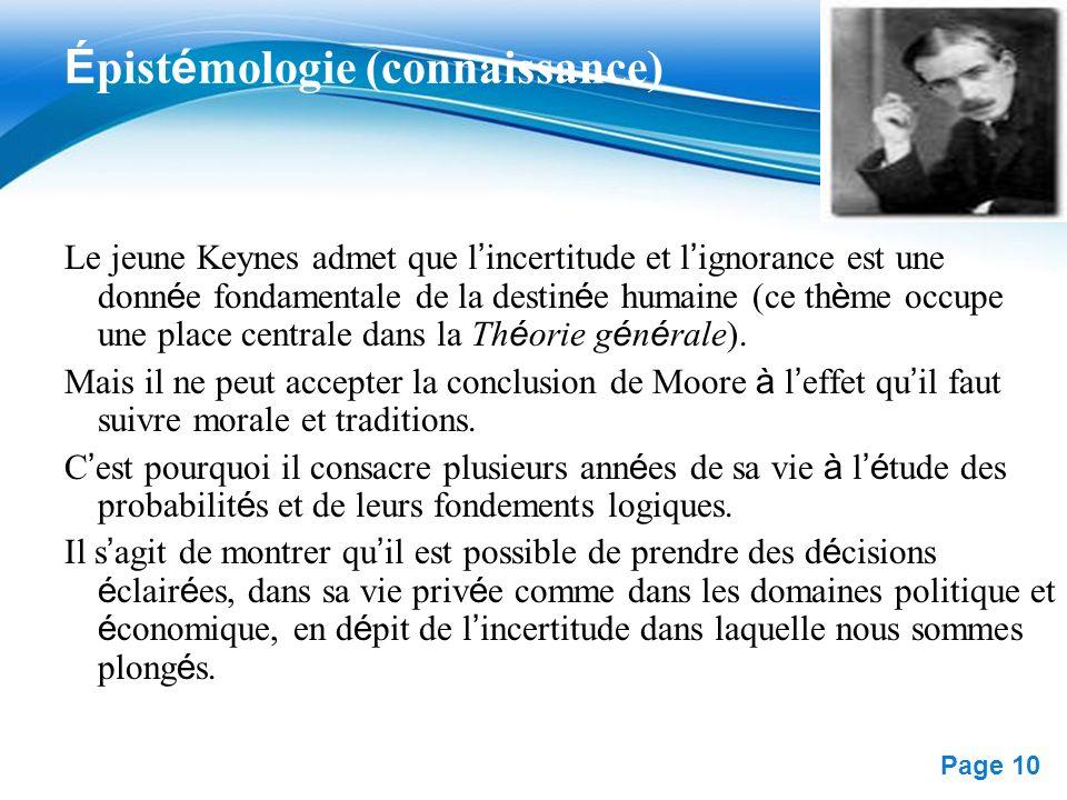 Free Powerpoint Templates Page 10 É pist é mologie (connaissance) Le jeune Keynes admet que l incertitude et l ignorance est une donn é e fondamentale