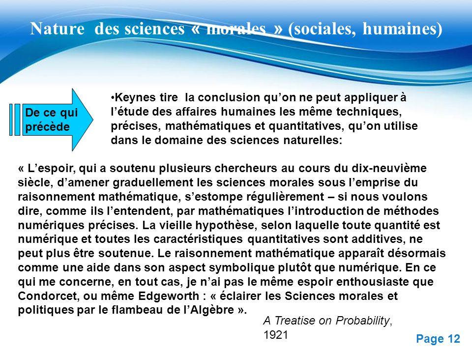 Free Powerpoint Templates Page 12 Nature des sciences « morales » (sociales, humaines) Keynes tire la conclusion quon ne peut appliquer à létude des a