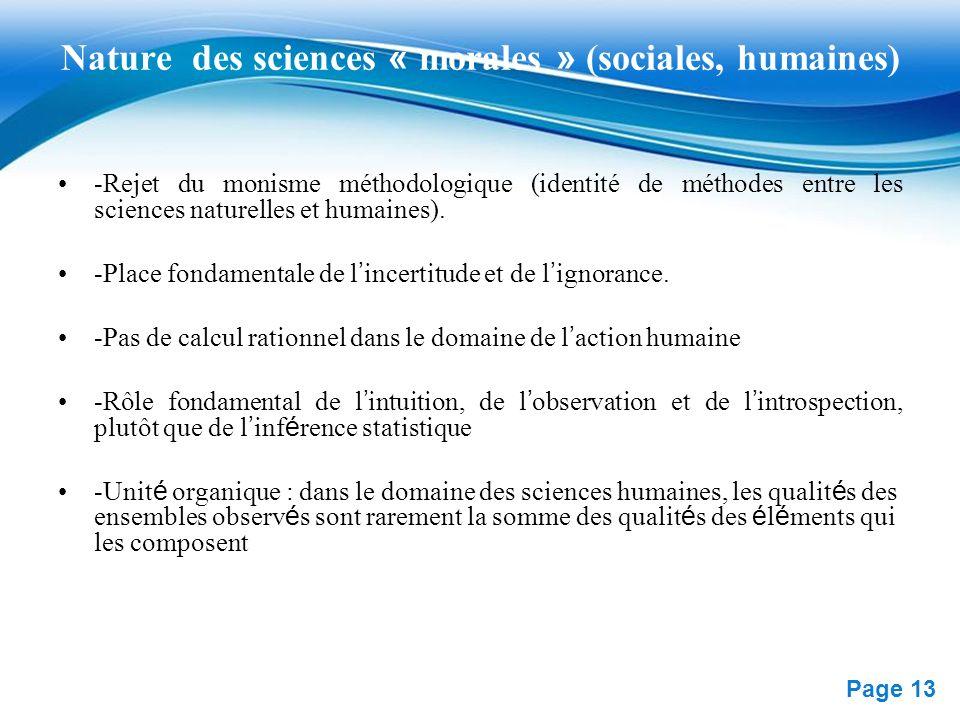 Free Powerpoint Templates Page 13 Nature des sciences « morales » (sociales, humaines) -Rejet du monisme méthodologique (identité de méthodes entre le