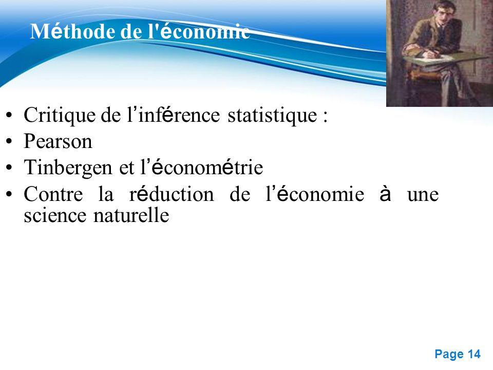 Free Powerpoint Templates Page 14 M é thode de l' é conomie Critique de l inf é rence statistique : Pearson Tinbergen et l é conom é trie Contre la r
