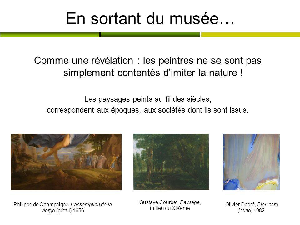 En sortant du musée… Comme une révélation : les peintres ne se sont pas simplement contentés dimiter la nature ! Les paysages peints au fil des siècle