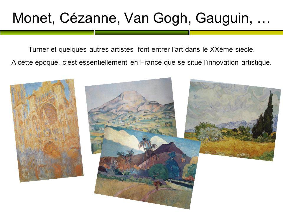 Monet, Cézanne, Van Gogh, Gauguin, … Turner et quelques autres artistes font entrer lart dans le XXème siècle. A cette époque, cest essentiellement en