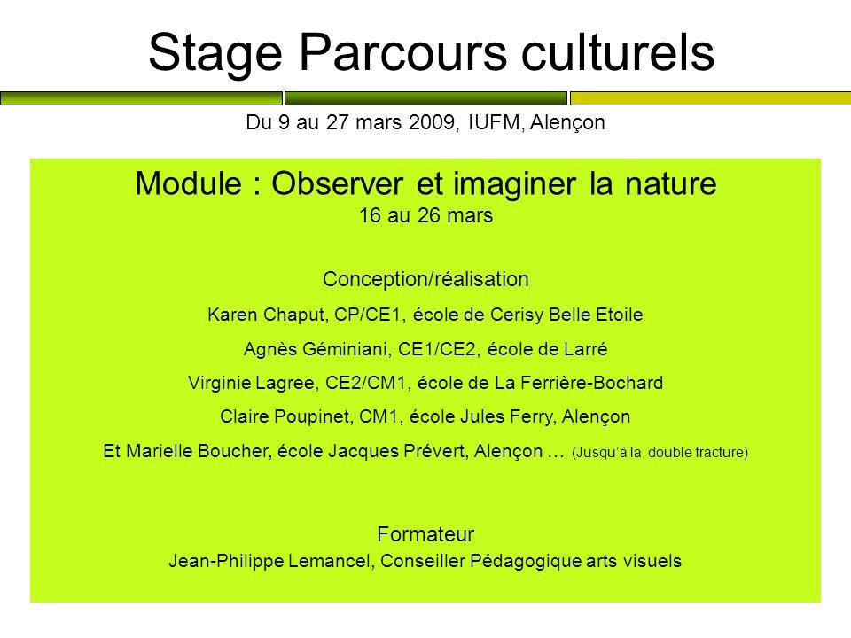 Stage Parcours culturels Module : Observer et imaginer la nature 16 au 26 mars Conception/réalisation Karen Chaput, CP/CE1, école de Cerisy Belle Etoi