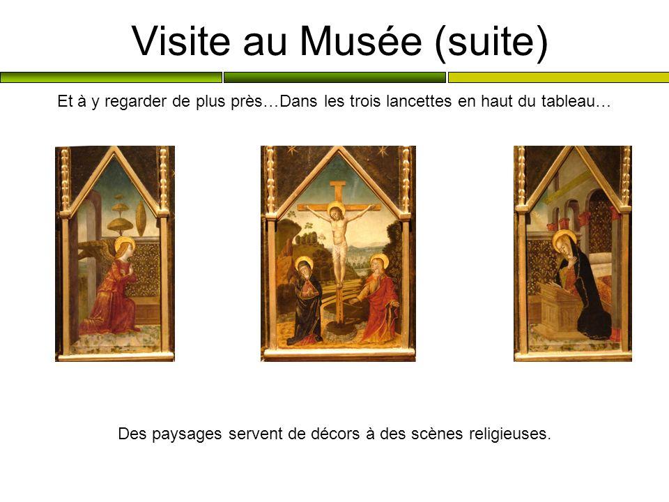 Visite au Musée (suite) Et à y regarder de plus près…Dans les trois lancettes en haut du tableau… Des paysages servent de décors à des scènes religieu