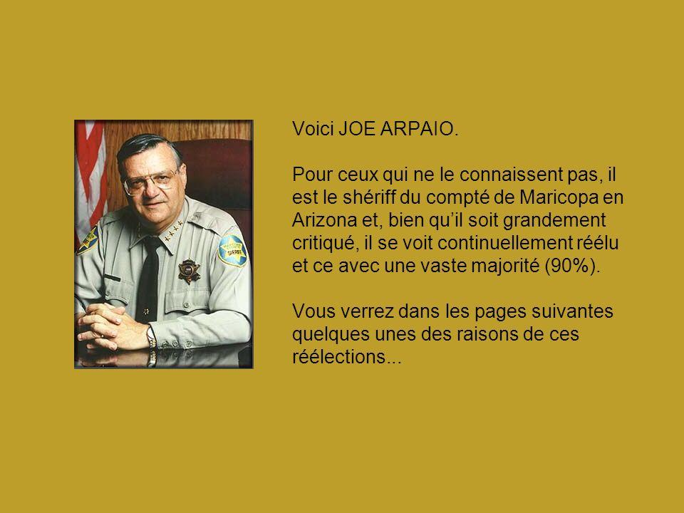 Voici JOE ARPAIO. Pour ceux qui ne le connaissent pas, il est le shériff du compté de Maricopa en Arizona et, bien quil soit grandement critiqué, il s
