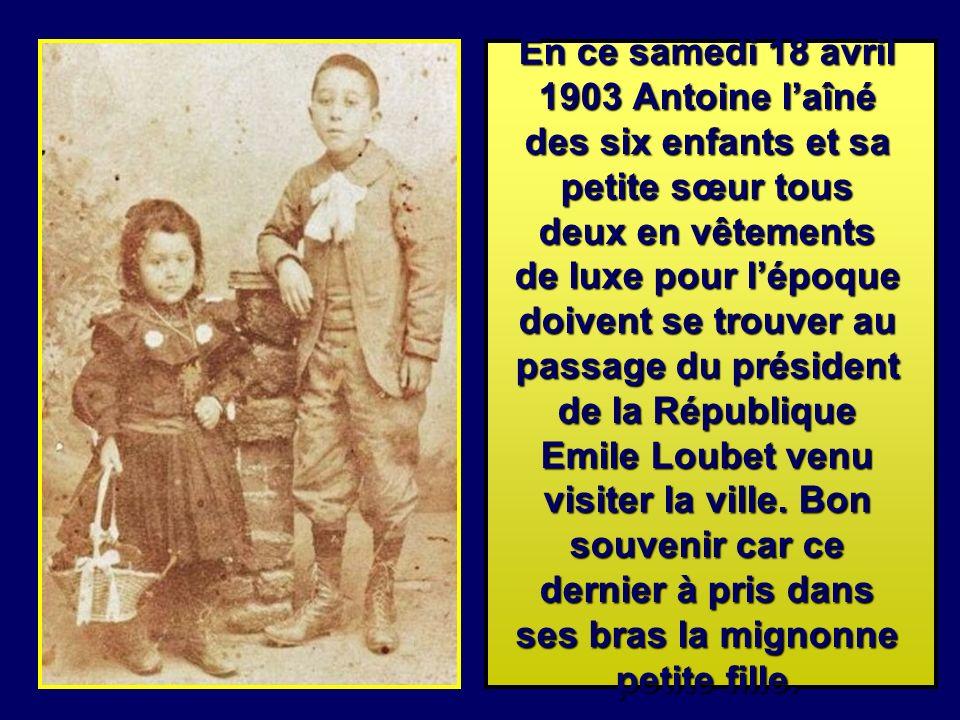 En ce samedi 18 avril 1903 Antoine laîné des six enfants et sa petite sœur tous deux en vêtements de luxe pour lépoque doivent se trouver au passage du président de la République Emile Loubet venu visiter la ville.