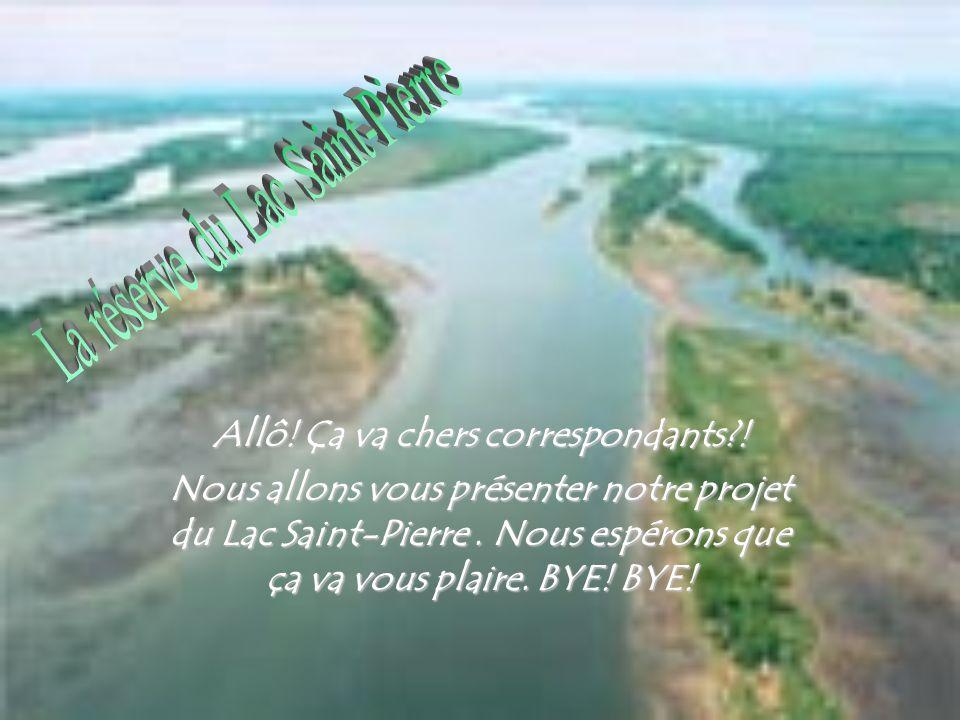 Allô.Ça va chers correspondants?. Nous allons vous présenter notre projet du Lac Saint-Pierre.