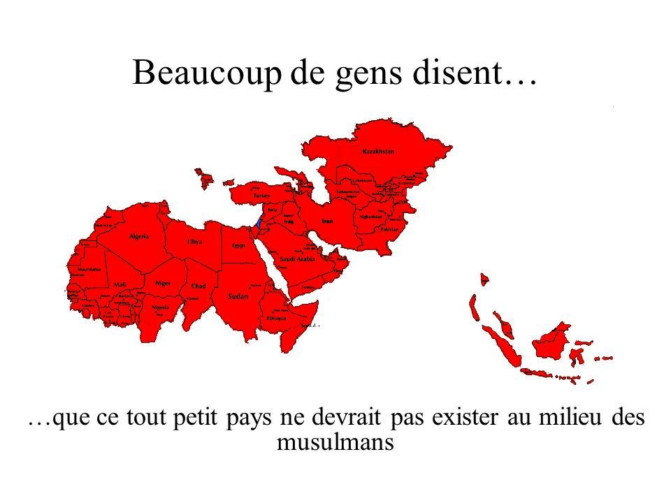 Beaucoup de gens disent… …que ce tout petit pays ne devrait pas exister au milieu des musulmans