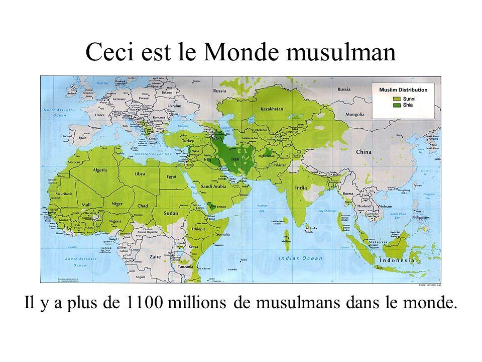 Ceci est le Monde musulman Il y a plus de 1100 millions de musulmans dans le monde.