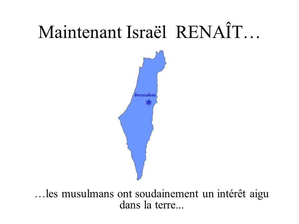 Jerusalem Maintenant Israël RENAÎT… …les musulmans ont soudainement un intérêt aigu dans la terre...