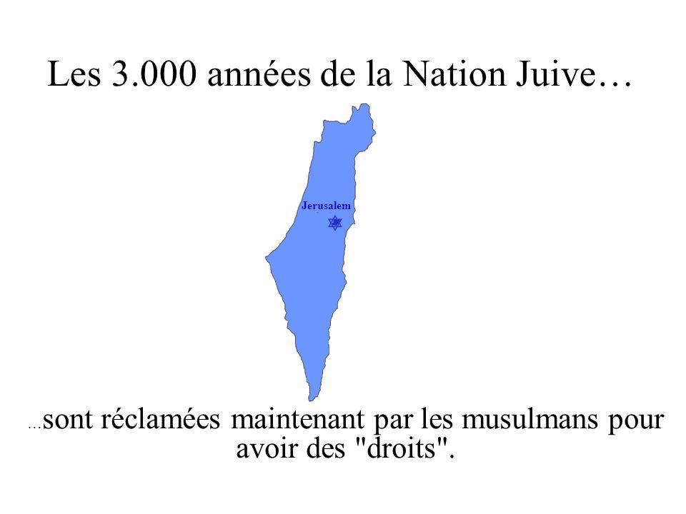 Jerusalem Les 3.000 années de la Nation Juive… … sont réclamées maintenant par les musulmans pour avoir des