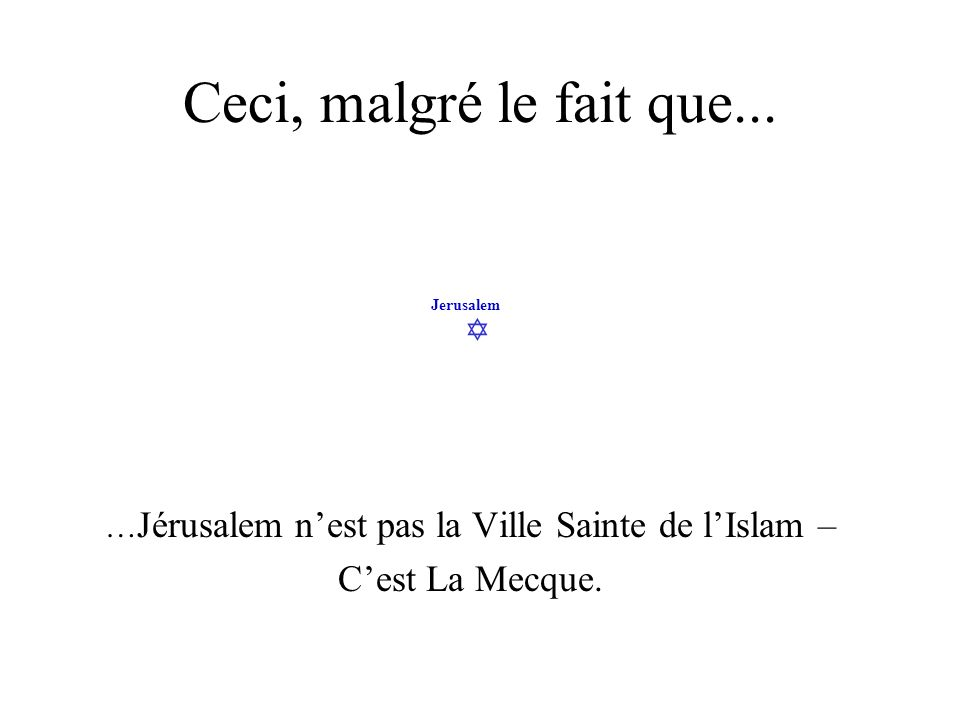 Jerusalem Ceci, malgré le fait que... … Jérusalem nest pas la Ville Sainte de lIslam – Cest La Mecque.