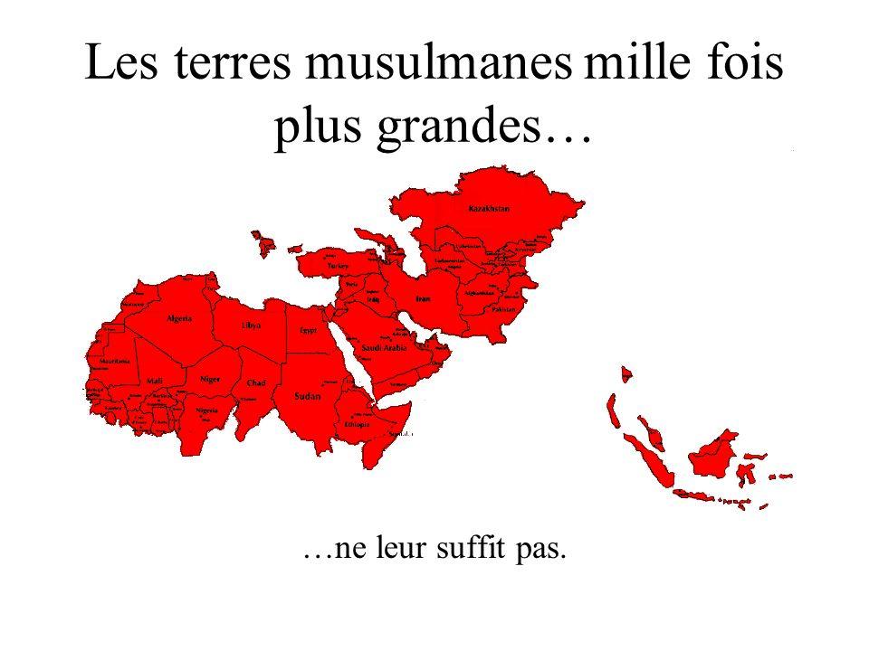 Les terres musulmanes mille fois plus grandes… …ne leur suffit pas.