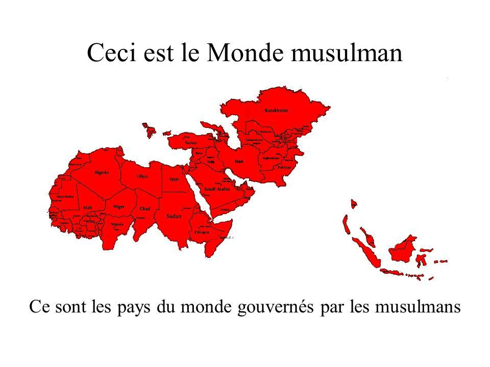 Ceci est le Monde musulman Ce sont les pays du monde gouvernés par les musulmans