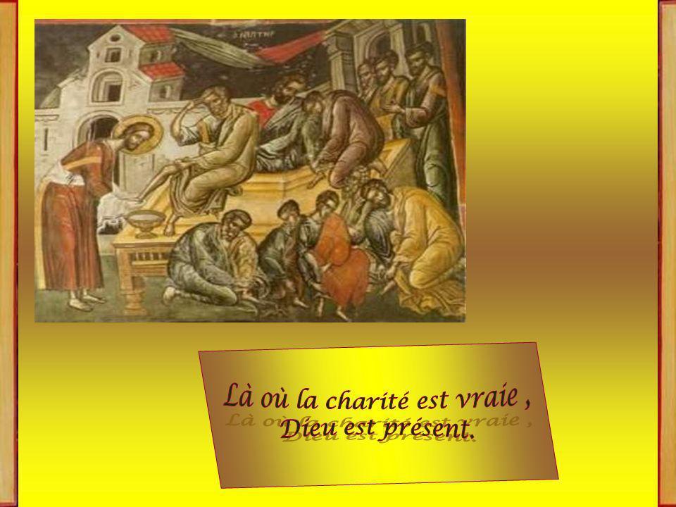 Là où la charité est vraie, Dieu est présent. Cest lamour de Jésus qui nous a rassemblés.