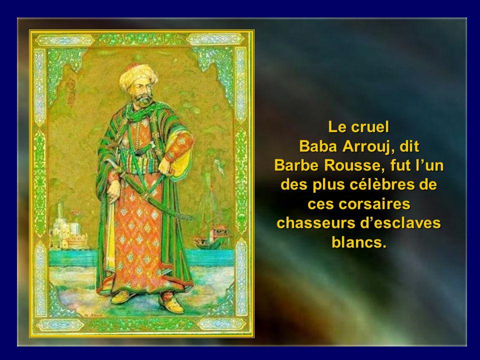 Ces pirates qui ont fait de la Méditerranée « la mer de la peur » sont de véritables riches seigneurs.