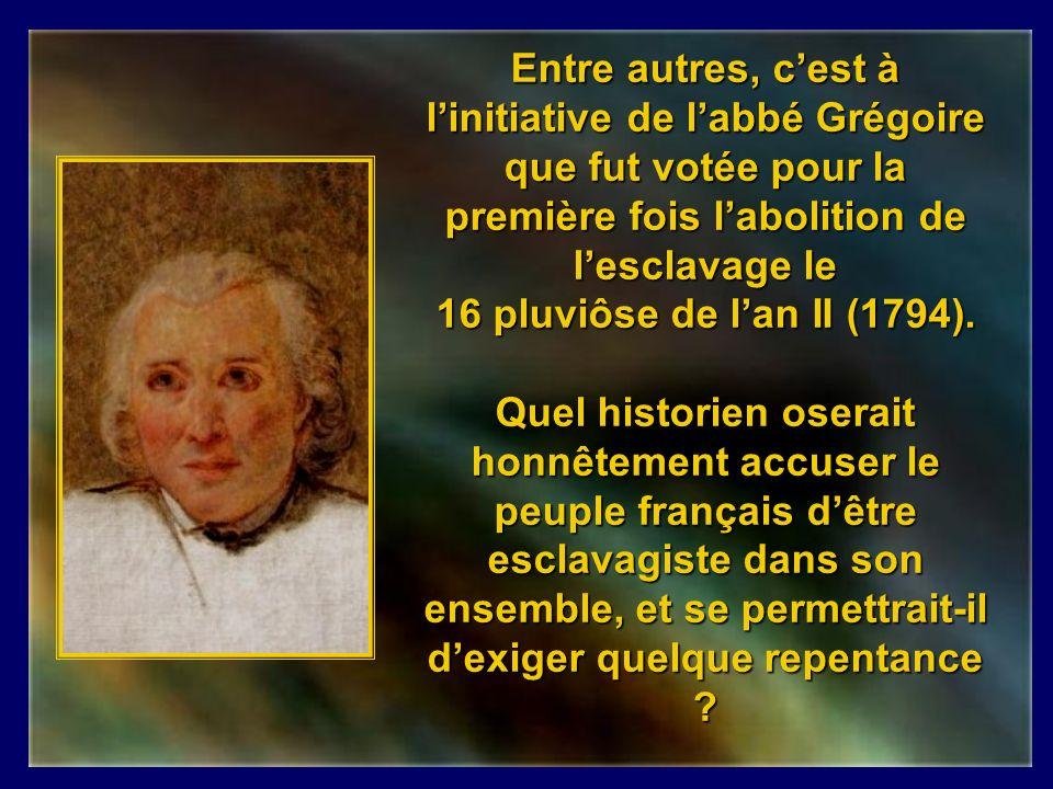 Condorcet, Montesquieu, Thomas Reynal, Viefville des Essarts et bien dautres intellectuels du XVIII ème siècle nont jamais cessé de condamner toutes les formes desclavagisme.