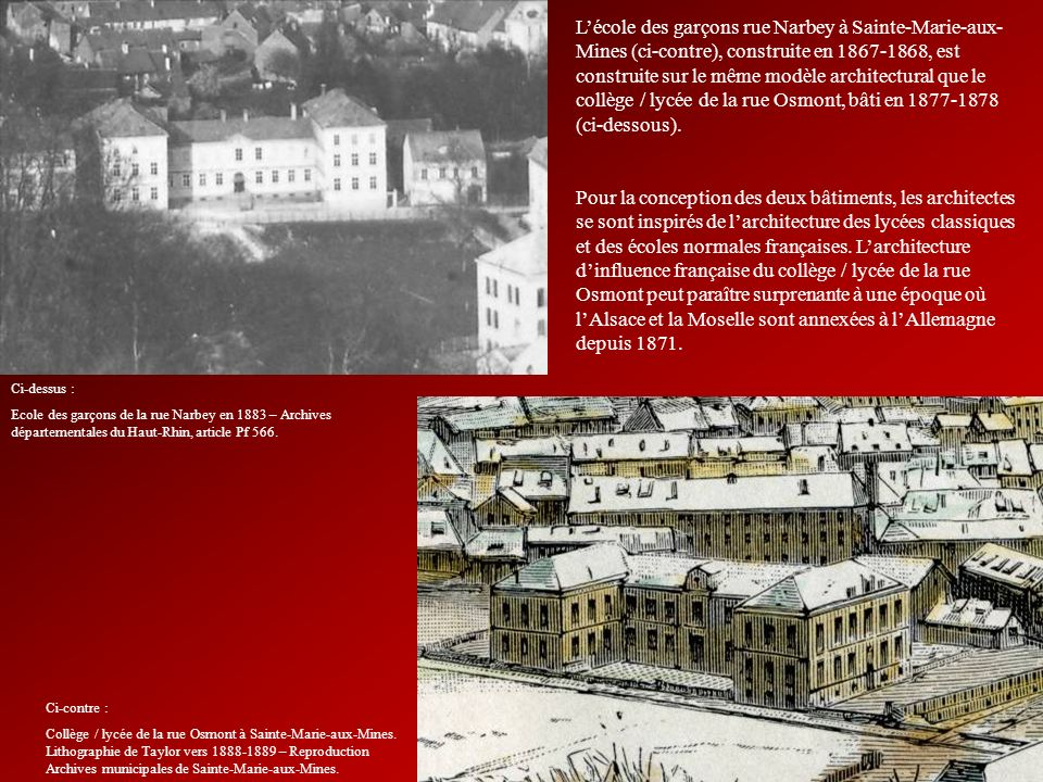 Lécole des garçons rue Narbey à Sainte-Marie-aux- Mines (ci-contre), construite en 1867-1868, est construite sur le même modèle architectural que le c
