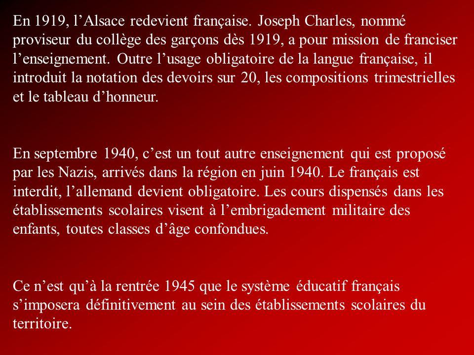 En 1919, lAlsace redevient française. Joseph Charles, nommé proviseur du collège des garçons dès 1919, a pour mission de franciser lenseignement. Outr