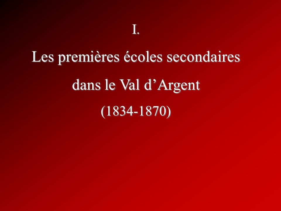 I. Les premières écoles secondaires dans le Val dArgent (1834-1870)