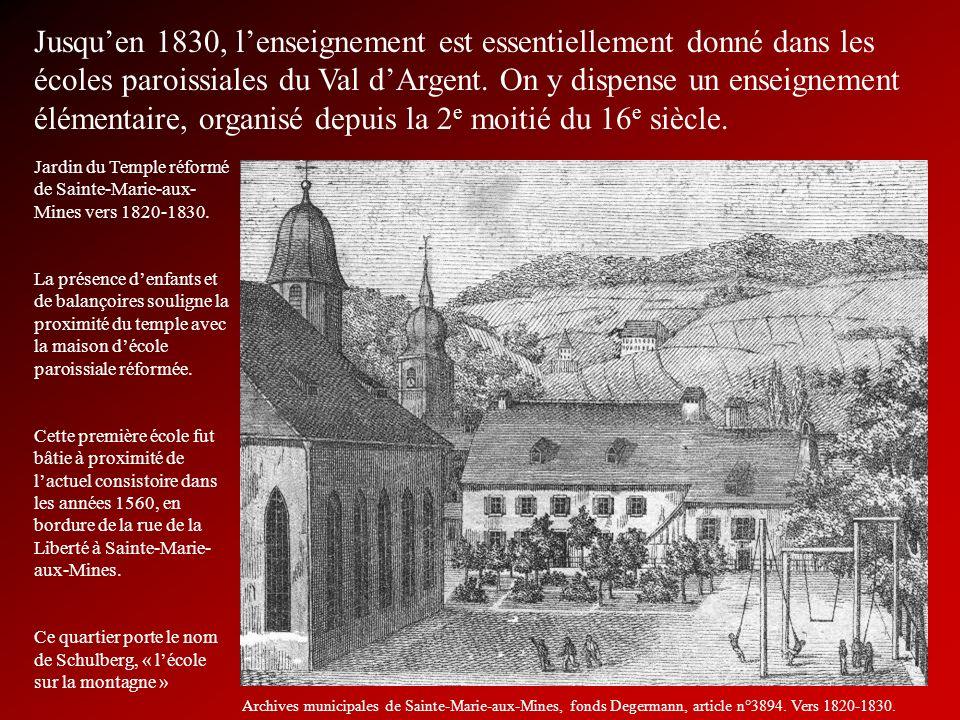 Jusquen 1830, lenseignement est essentiellement donné dans les écoles paroissiales du Val dArgent. On y dispense un enseignement élémentaire, organisé