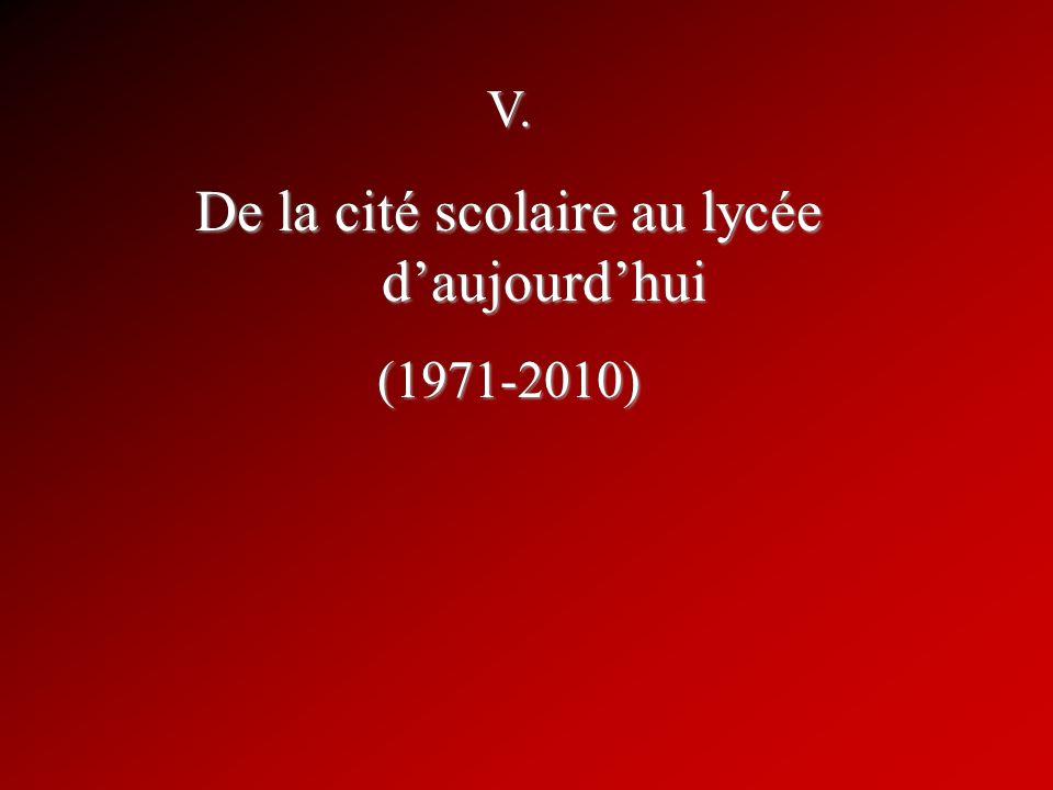 V. De la cité scolaire au lycée daujourdhui (1971-2010)