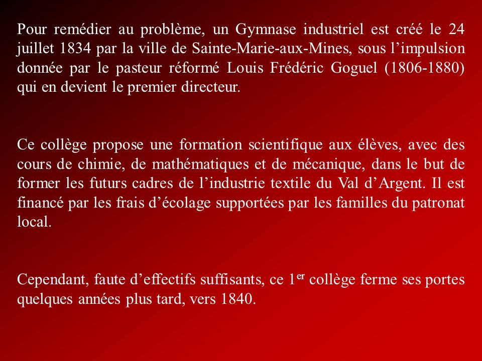 Pour remédier au problème, un Gymnase industriel est créé le 24 juillet 1834 par la ville de Sainte-Marie-aux-Mines, sous limpulsion donnée par le pas