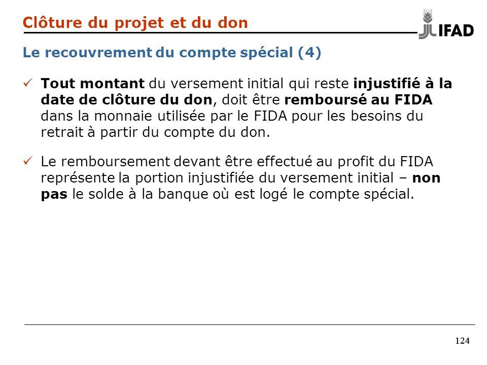 124 Tout montant du versement initial qui reste injustifié à la date de clôture du don, doit être remboursé au FIDA dans la monnaie utilisée par le FI