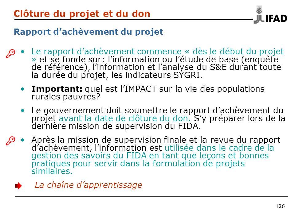 126 Le rapport dachèvement commence « dès le début du projet » et se fonde sur: linformation ou létude de base (enquête de référence), linformation et