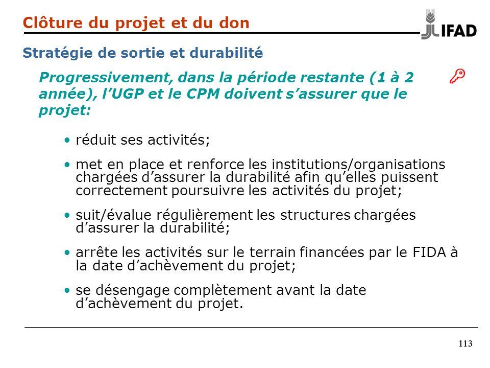 113 Progressivement, dans la période restante (1 à 2 année), lUGP et le CPM doivent sassurer que le projet: réduit ses activités; met en place et renf