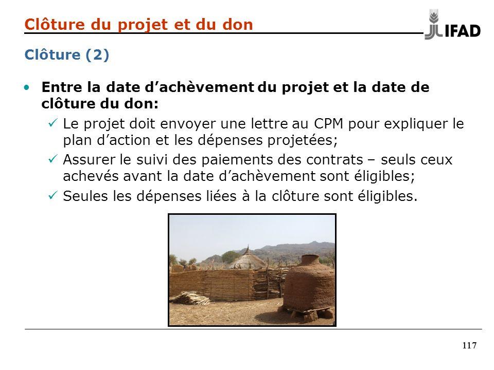 117 Entre la date dachèvement du projet et la date de clôture du don: Le projet doit envoyer une lettre au CPM pour expliquer le plan daction et les d