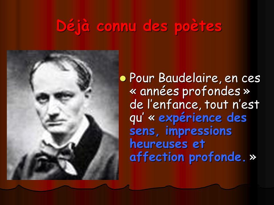 Déjà connu des poètes Pour Baudelaire, en ces « années profondes » de lenfance, tout nest qu « expérience des sens, impressions heureuses et affection profonde.