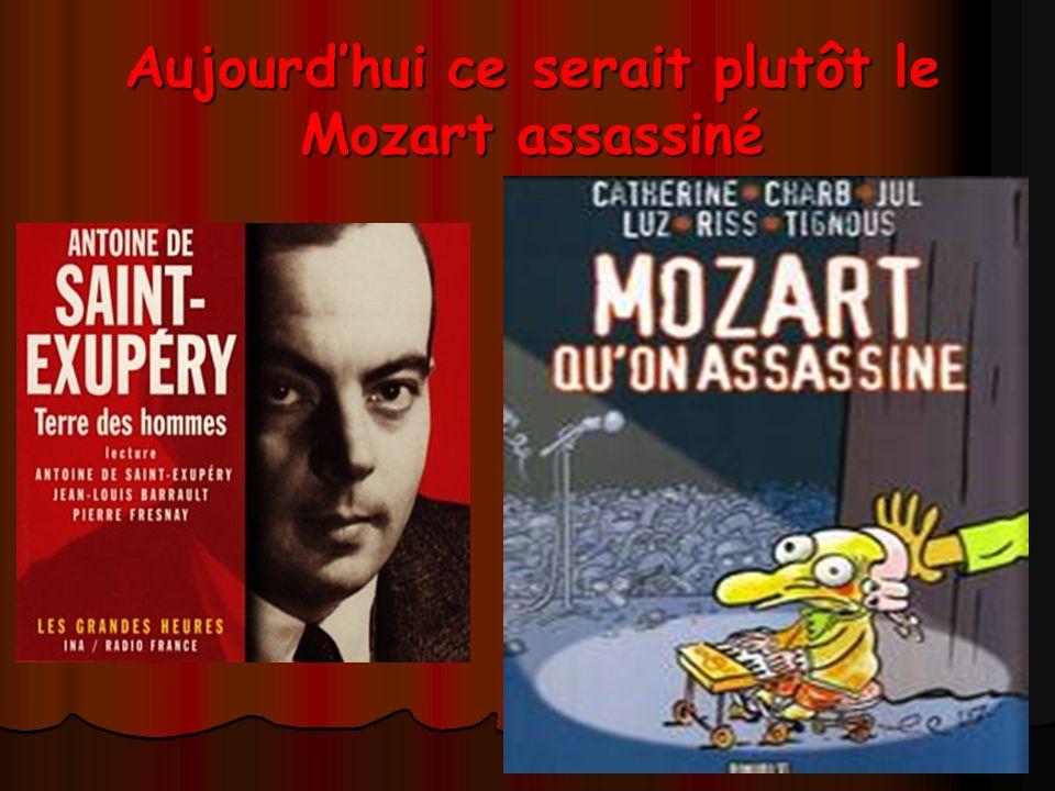 Aujourdhui ce serait plutôt le Mozart assassiné