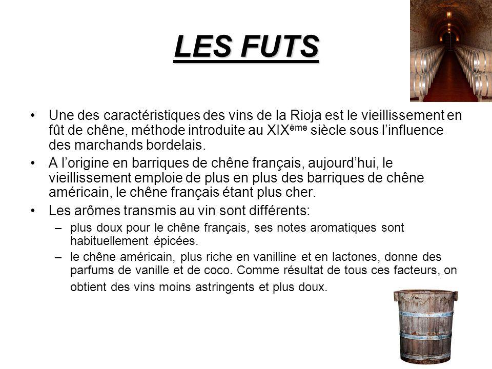LES FUTS Une des caractéristiques des vins de la Rioja est le vieillissement en fût de chêne, méthode introduite au XIX ème siècle sous linfluence des marchands bordelais.