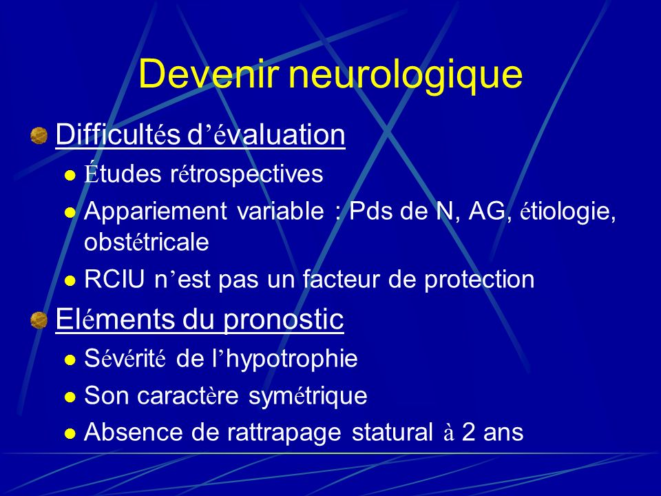 Devenir neurologique Difficult é s d é valuation É tudes r é trospectives Appariement variable : Pds de N, AG, é tiologie, obst é tricale RCIU n est p