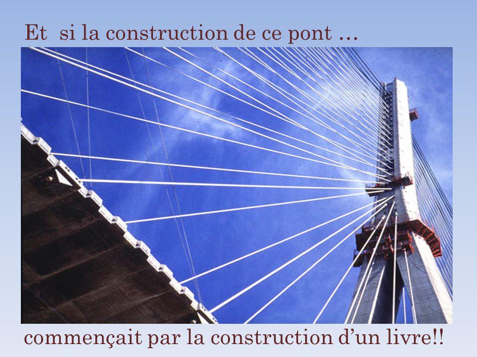 Et si la construction de ce pont … commençait par la construction dun livre!!